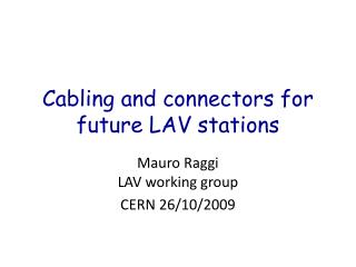 Cablin g and connectors for future LAV stations