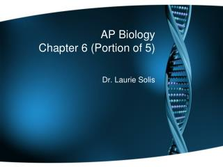 AP Biology  Chapter 6 (Portion of 5)