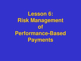 Lesson 6: Risk Management of  Performance-Based Payments
