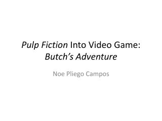 Pulp Fiction  Into Video Game:  Butch's Adventure