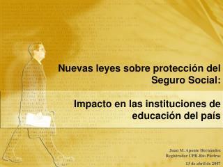 Nuevas leyes sobre protecci n del Seguro Social:  Impacto en las instituciones de educaci n del pa s
