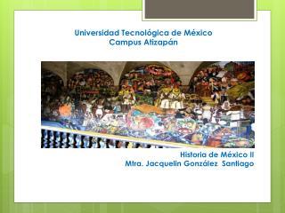 Universidad Tecnológica de México  Campus Atizapán  Historia de México II