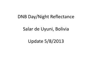 DNB Day/Night Reflectance Salar  de  Uyuni , Bolivia  Update  5/8/2013