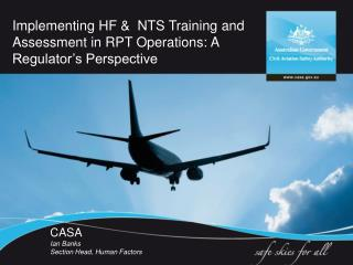 Implementing HF &  NTS Training and Assessment in RPT Operations: A Regulator's Perspective