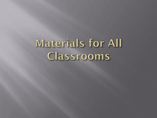 Materials for All Classrooms
