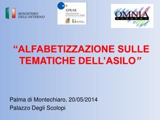 """""""ALFABETIZZAZIONE SULLE  TEMATICHE  DELL'ASILO """" Palma di  M ontechiaro, 20/05/2014"""