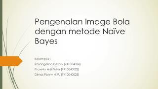 Pengenalan  Image Bola  dengan metode  Naïve Bayes