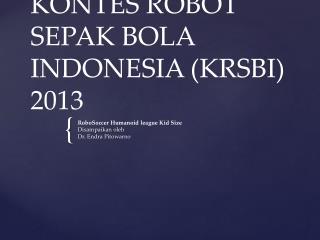 KONTES ROBOT SEPAK BOLA INDONESIA (KRSBI) 2013