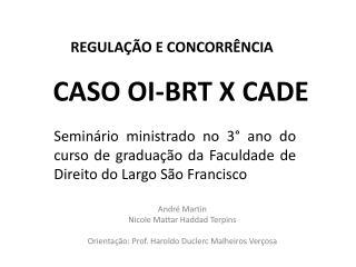 CASO OI-BRT X CADE