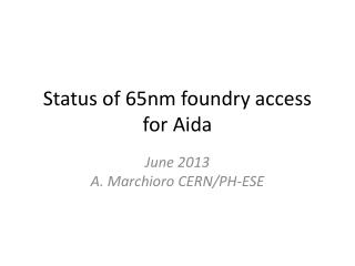Status of 65nm foundry access for Aida