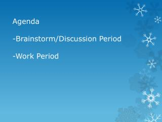 Agenda -Brainstorm/Discussion Period -Work Period