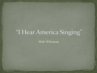 essay on i hear america singing [1]i hear america singing, the varied carols i hear  those of mechanics, each one  singing his as it should be blithe 1 and strong  the carpenter singing his as he.
