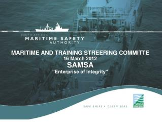 "MARITIME AND TRAINING STREERING COMMITTE 16 March 2012 SAMSA  ""Enterprise of Integrity"""