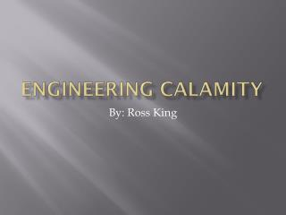 Engineering Calamity
