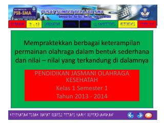 PENDIDIKAN JASMANI OLAHRAGA KESEHATAH Kelas 1 Semester 1 Tahun 2013 - 2014