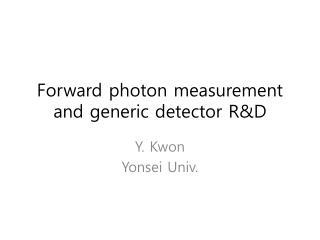 Forward photon measurement and generic detector R&D