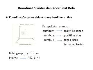 Koordinat Silinder dan Koordinat Bola Koordinat Cartesius dalam ruang berdimensi tiga