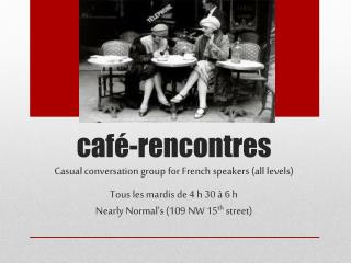 café- rencontres Casual  conversation group for French  speakers (all levels)