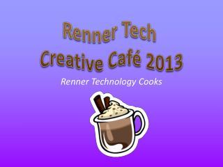 Renner Technology Cooks