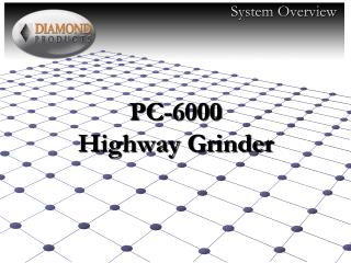 PC-6000 Highway Grinder