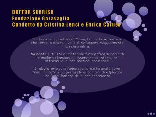 DOTTOR SORRISO Fondazione  Garavaglia Condotto da Cristina Lenci e Enrico Caruso