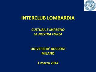 INTERCLUB LOMBARDIA  CULTURA E IMPEGNO  LA NOSTRA FORZA  UNIVERSITA' BOCCONI MILANO 1  marzo 2014