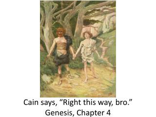 "Cain says, ""Right this way, bro."" Genesis, Chapter 4"