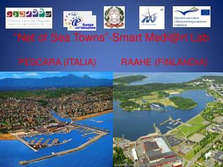 """Net  of Sea Towns "" -Smart Medi@rt Lab PESCARA (ITALIA)          RAAHE (FINLANDIA)"