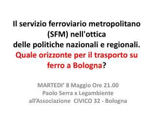 MARTEDI' 8 Maggio Ore  21.00 Paolo Serra x Legambiente  all'Associazione  CIVICO 32 - Bologna