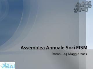 Assemblea Annuale Soci FISM