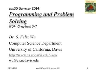 ecs30 Summer 2014: Programming and Problem Solving # 04:  Chapters  3-7