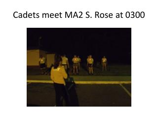 Cadets meet MA2 S. Rose at 0300