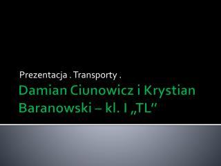 """Damian  Ciunowicz  i Krystian Baranowski – kl.  I """"TL''"""