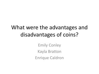 What were the advantages and disadvantages of coins?