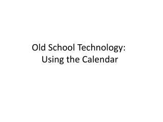 Old School Technology : Using the Calendar