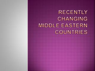 Recently  C hanging  M iddle Eastern Countries