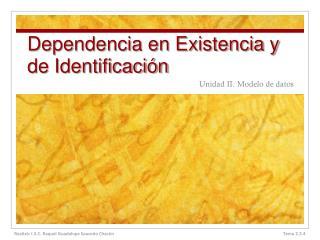 Dependencia en Existencia y de Identificación