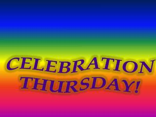 CELEBRATION  THURSDAY!