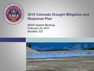 2010  Colorado Drought Mitigation and Response  Plan NIDIS Update Meeting  February 24, 2011