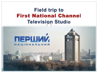 Field trip to  First National Channe l Television Stud io