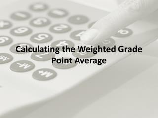 Calculating the Weighted Grade Point Average