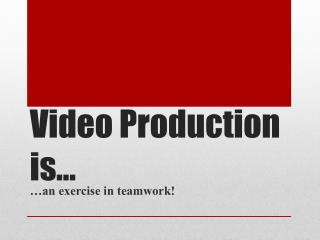 Video Production is…