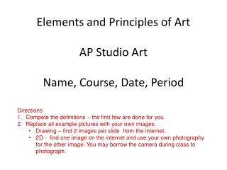 Elements and Principles of Art AP Studio Art Name, Course, Date, Period