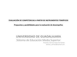 UNIVERSIDAD DE GUADALAJARA Sistema de Educación Media Superior Presenta:  Denisse  Ayala Hernández