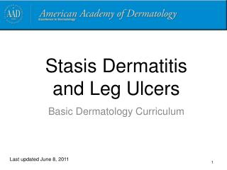 Stasis Dermatitis  and Leg Ulcers