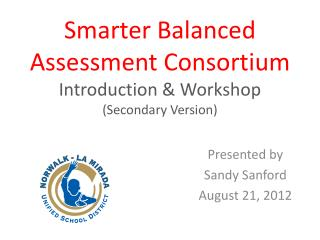 Smarter Balanced  Assessment Consortium Introduction & Workshop (Secondary Version)
