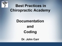 Best Practices in Chiropractic Academy  Documentation  and  Coding   Dr. John Carr