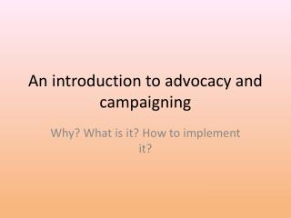 An introduction to advocacy  and  campaigning