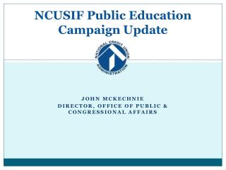 NCUSIF Public Education Campaign Update