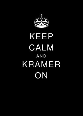 KEEP CALM AND KRAMER ON